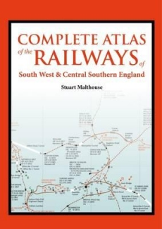 Complete Atlas of the Railways of South West and Central Southern England