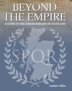 Beyond the Empire: Guide to the Roman Remains in Scotland
