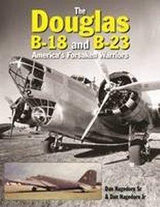 Douglas B-18 & B-23: Americas Forsaken Warriors