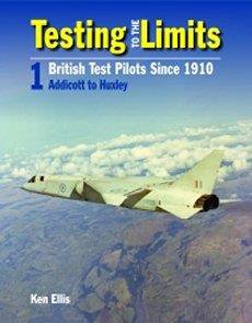 Testing to the Limits Vol1: British Test Pilots Since 1910