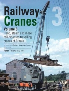 Hand Steam & Diesel Rail Mounted Cranes of Britain: Railway Cranes 3