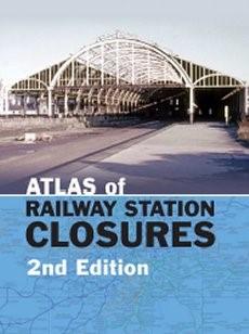 Atlas of Railway Station Closures 2ED
