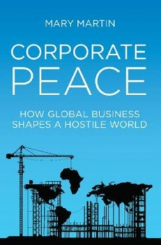 Corporate Peace: How Global Business Shapes a Hostile World