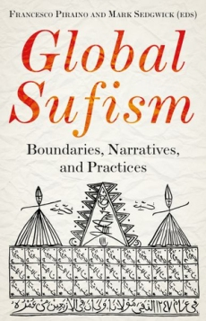 Global Sufism: Boundaries Structures & Politics