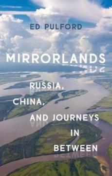 Mirrorlands: Russia China & Journeys in Between
