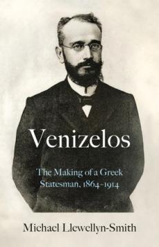 Venizelos: Making of a Greek Statesman 1864-1914
