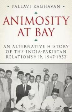 Animosity at Bay: Alternative History of the India-Pakistan Relationship 1947-1952
