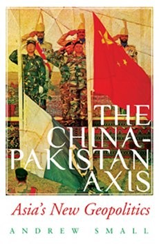 China Pakistan Axis: Asias New Geopolitics