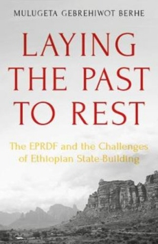 Laying the Past to Rest: The EPRDF & the Challenges of Ethiopian State Building