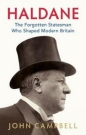 Haldane: The Forgotten Statesmen Who Shaped Modern Britain