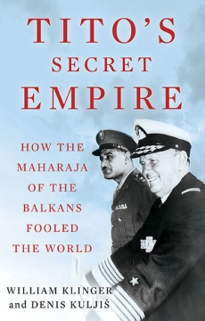 Titos Secret Empire: How the Maharaja of the Balkans Fooled the World