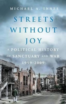 Streets Without Joy: A Political History of Sanctuary & War 1959-2009