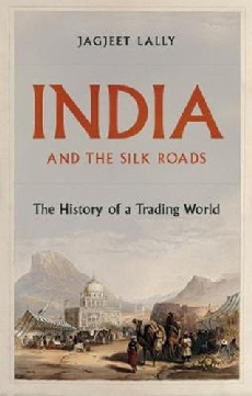 India & the Silk Roads: The History of a Trading World