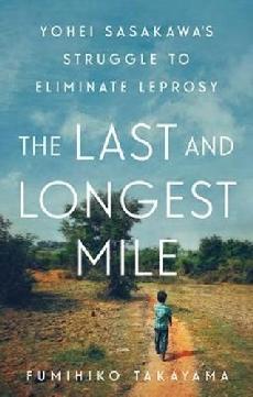 The Last & Longest Mile: Yohei Sasakawas Struggle to Eliminate Leprosy