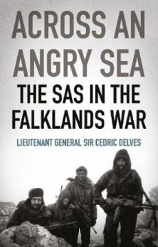 Across an Angry Sea: The SAS in the Falklands War: