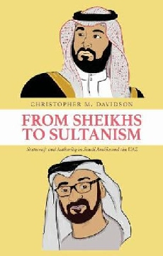 From Sheikhs to Sultanism: Statecraft and Authority in Saudi Arabia and the UAE