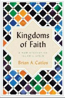 Kingdoms of Faith : A New History of Islamic Spain
