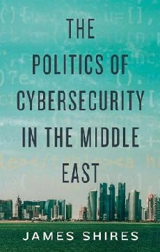 The Politics of Cybersecurity in the Middle East
