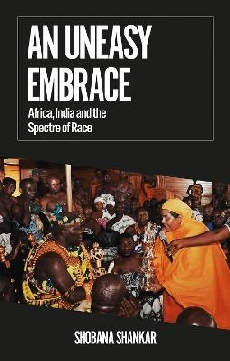 An Uneasy Embrace: Africa India and the Spectre of Race