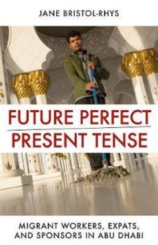 Future Perfect Present Tense: Migrant Workers Expat & Sponsors in Abu Dhabi