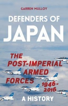 Defenders of Japan: Post Imperial Armed Forces 1946-2016