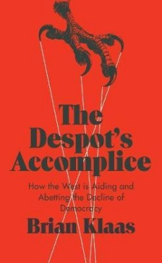 Despots Accomplice: How the West is Aiding & Abetting the Decline of Democracy