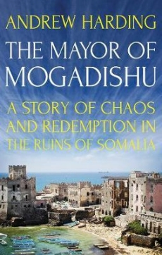 Mayor of Mogadishu: Story of Chaos & Redemption in the Ruins of Somalia
