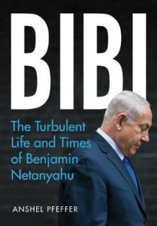 Bibi: Turbulent Life & Times of Benjamin Netanyahu
