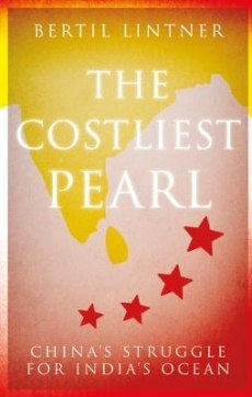 Costliest Pearl: Chinas Struggle for Indias Ocean