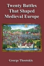 Twenty Battles That Shaped Medieval Europe