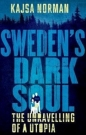 Swedens Dark Soul: Unravelling of a Utopia