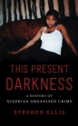 This Present Darkness: History of Nigerian Organised Crime
