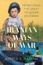 Iranian Ways of War: From Cyrus the Great to Qassam Soleimani