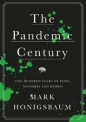 Pandemic Century: One Hundred Years of Panic Hysteria & Hubris