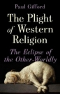 Plight of Western Religion: Eclipse of the Other Worldly