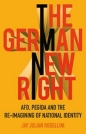 German New Right: AFD PEGIDA &the Reimagining of National Identity