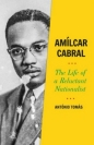 Amilcar Cabral: Life of a Reluctant Nationalist