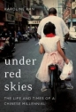 Under Red Skies: Life & Times of a Chinese Millennial