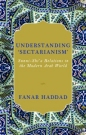 Understanding Sectarianism: Sunni Shi a Relations in the Modern Arab World