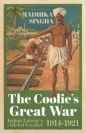 Coolies Great War: Indian Labour in a Global Conflict 1914-1921
