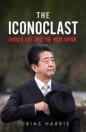 The Iconoclast: Shinzo Abe & the New Japan