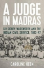 A Judge in Madras: Sir Sidney Wadsworth & the Indian Civil Service 1913-47