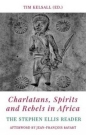 Charlatans Spirits & Rebels in Africa: The Stephen Ellis Reader