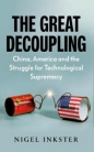 The Great Decoupling: China  America and the Struggle for Technological Supremacy