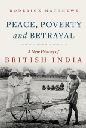 Peace  Poverty and Betrayal: A New History of British India