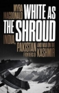 White as the Shroud: India  Pakistan and War on the Frontiers of Kashmir