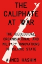 Caliphate at War: Ideological, Organisational and Military Innovations of Islamic State