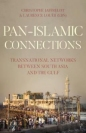 Pan Islamic Connections: Transnational Networks Between South Asia and the Gulf