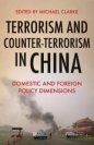 Terrorism & Counter Terrorism in China: Domestic & Foreign Policy Dimensions