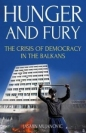 Hunger & Fury: Crisis of Democracy in the Balkans